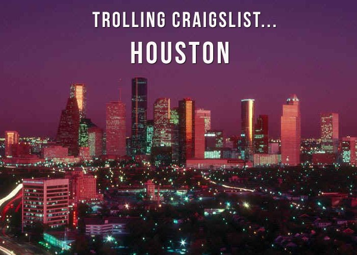 Trolling Craigslist Houston