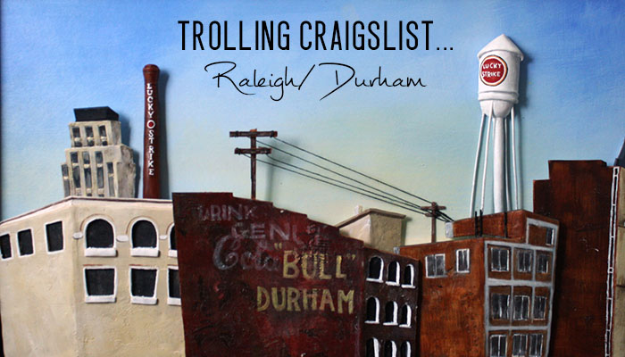 Trolling Craigslist Raleigh Durham